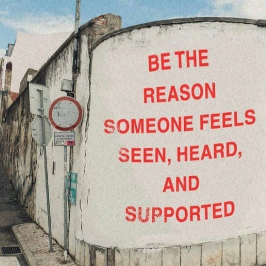 Be the reason someone feels supported